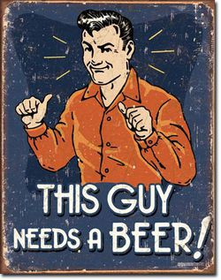 This Guy Needs a Beer Metal Sign - New And Bagged for Sale in Gresham,  OR