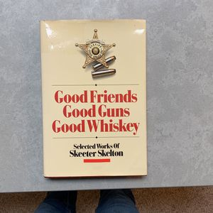 Skeeter Skelton-Good Friends Good Guns Good Whiskey for Sale in Olympia, WA