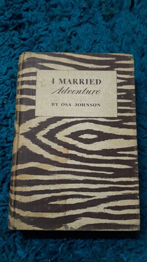 I Married Adventure by Osa Johnson, First Edition, 1940 for Sale in Ontario, CA