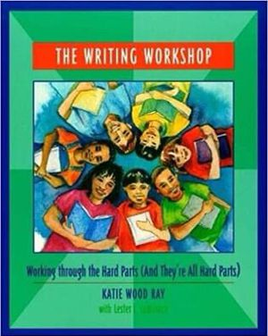 The Writing Workshop: Working Through the Hard Parts (And They're All Hard Parts) by Katie Wood Ray (Author), Lester L. Laminack (Author) for Sale in Berkeley, CA