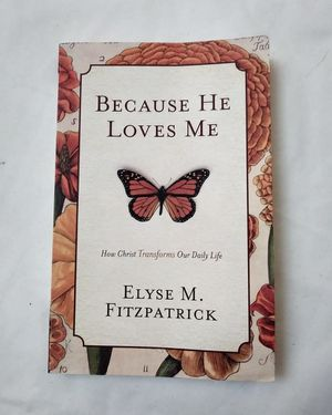 Because He Loves Me Book. Elyse M. Fitzpatrick Book for Sale in Riverside, CA