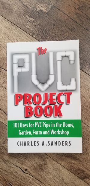The PVC Project Book: 101 Uses for PVC Pipe in the Home, Garden, Farm and Workshop book for Sale in Marysville, WA
