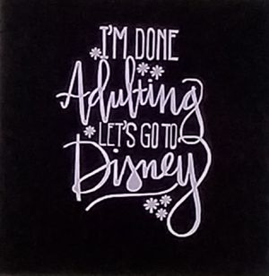 I'm done adulting let's go to Disney shirt for Sale in Florence, MS
