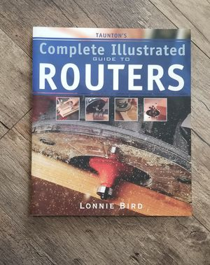 Taunton's complete illustrated guide to routers by Lonnie bird for Sale in Marysville, WA