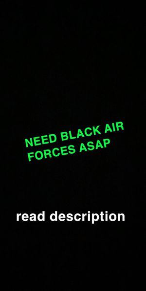 NEED BLACK AIR FORCES size 11.5 or 12 for Sale in San Antonio, TX