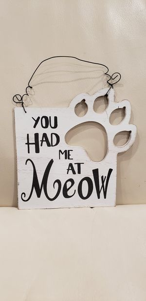 """You had me at meow cat home welcome sign. In good condition see photos. 6.5x6.5"""" with die cut cat paw for Sale in Ontario, CA"""