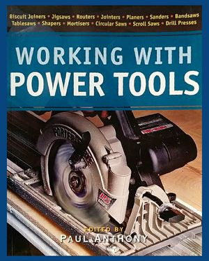 Working With Power Tools by Paul Anthony; Unused/Unread Paperback Reference Book —$7 for Sale in Arlington, WA