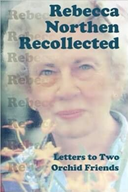 Rebecca Northen Recollected: Letters to Two Orchid Friends Paperback – February 12, 2010 by Rebecca Tyson Northen (Author) for Sale in Berkeley, CA