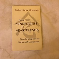 From Mindfulness To Heartfulness By Stephen Murphy-Shigematsu for Sale in Chino,  CA