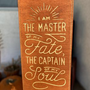 I Am The Master Of My Fate, The Captain Of My Soul - Wood Sign for Sale in Whittier, CA