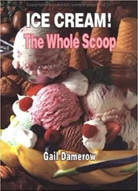 Ice Cream!: The Whole Scoop Hardcover – September 1, 1998 by Gail Damerow (Author) for Sale in El Cerrito, CA