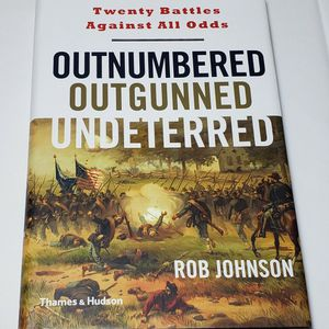 Outnumbered, Outgunned, Undeterred: Twenty Battles Against All Odds by Rob Johnson for Sale in Downey, CA