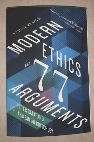 Modern Ethics in 77 Arguments: A Stone Reader (1st Edition) for Sale in Malden, MA
