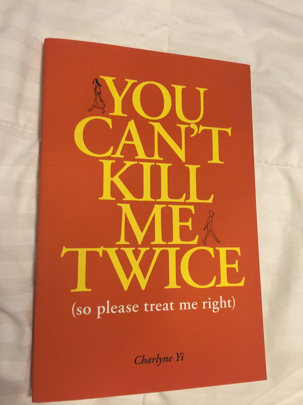 You Can't Kill Me Twice ( so please treat me right) by Charlene Yi