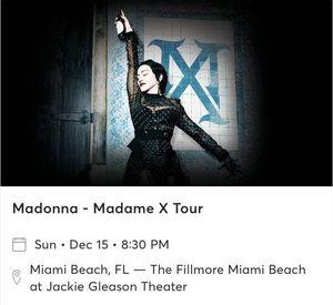 Madonna - Madame X Tour - Sun • Dec 15 • 8 :30 PM The Fillmore Miami for Sale in Miami, FL