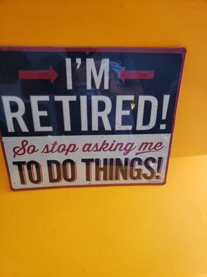 New metal sign IM RETIRED..STOP ASKING ME man cave decor for Sale in Stow, OH