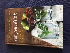 Eat Your Drink Culinary Cocktails by Matthew Biancaniello for Sale in McCordsville, IN