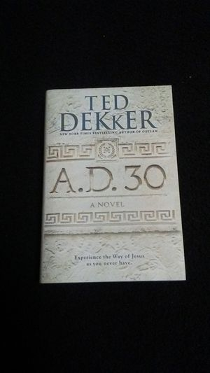 Ted Dekker: A.D. 30 novel (hardcover) for Sale in Ishpeming, MI