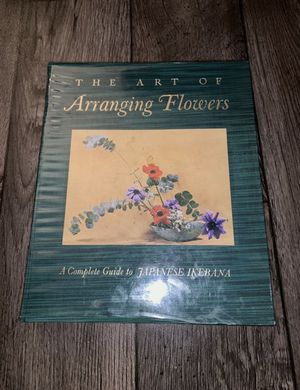 The Art Of Arranging Flowers The Complete Guide To Japanese Ikebana By Shozo Sato for Sale in Salt Lake City, UT