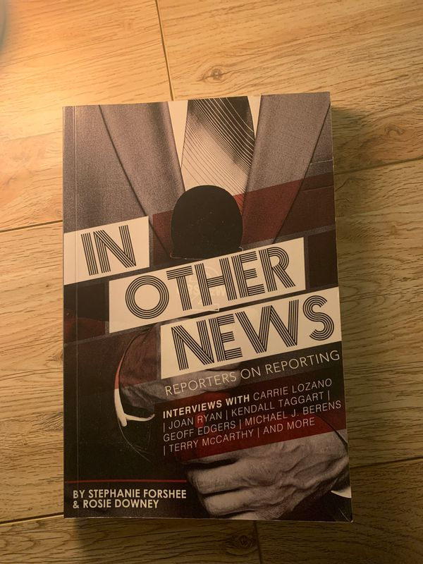 In Other News: Reporters on Reporting by Stephanie Forshee and Rosie Downey