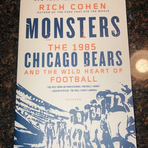 MONSTERS: THE 1985 CHICAGO BEARS AND THE WILD HEART OF FOOTBALL, Rich Cohen for Sale in Chicago, IL