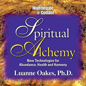 Spiritual Alchemy New Technologies for Abundance, Health and Harmony By: Luanne Oakes Ph.D. for Sale in Wilton Manors, FL