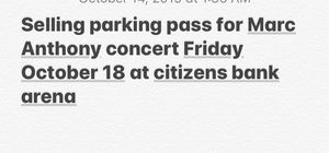 Parking pass for Marc Anthony's concert in citizens bank arena October 18 for Sale in Fontana, CA