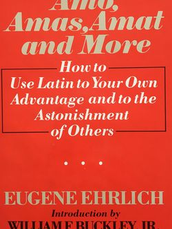 Amo, Amas, Amat & More, How To Use Latin To Your Own Advantage & To The Astonishment Of Others by Eugene Ehrlich with Introduction by William F. Buckl for Sale in Lansdale,  PA