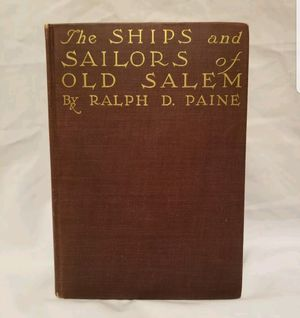 1912 THE SHIPS AND SAILORS OF OLD SALEM BY RALPH D. PAINE for Sale in Scottsdale, AZ