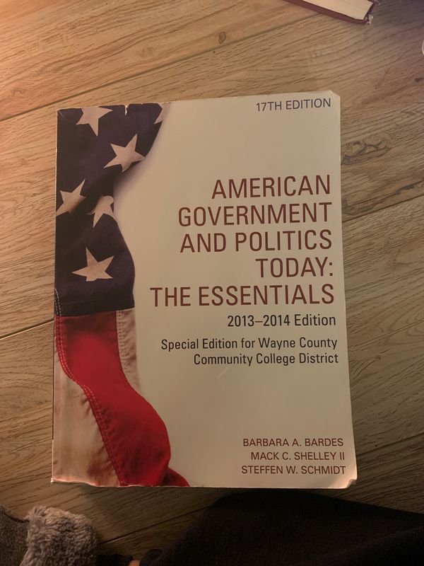 American Government and Politics Today: The Essentials by Barbara A Bardes, Mack C Shelley, and Steffens W. Schmidt