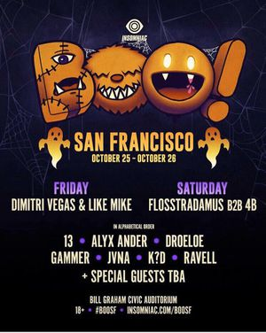 BOO! San Francisco October 25th Friday live at the BILL GRAM auditorium in SF staring DIMITRI VEGAS & LIKE MIKE, 13, ALYX ANDER , DROELOE this will b for Sale in Oakland, CA