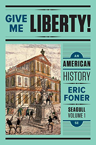 Give Me Liberty! An American History Seagull 5th Edition Volume 1 by Eric Foner 9780393614183 eBook PDF Instant delivery