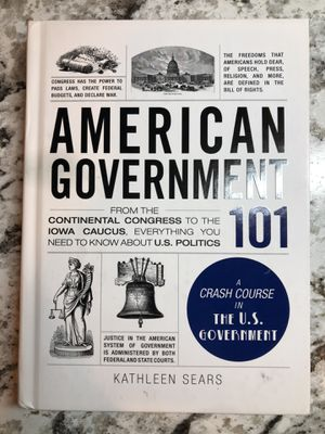 American Government 101: From the Continental Congress to the Iowa Caucus, Everything You Need to Know About US Politics by Kathleen Sears for Sale in Fontana, CA