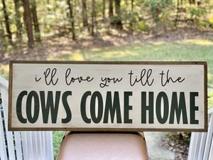 "Farmhouse ""I'll love you till the cows come home"" sign. Handmade! for Sale in Ringgold, GA"