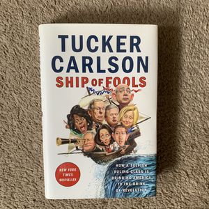 Ship of Fools by Tucker Carlson. Hard cover 256 pages for Sale in Hodgkins, IL