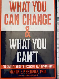 What You Can Change & What You Can't : The Complete Guide To Successful Self-Improvement By Martin E.P. Seligman Book for Sale in San Diego,  CA