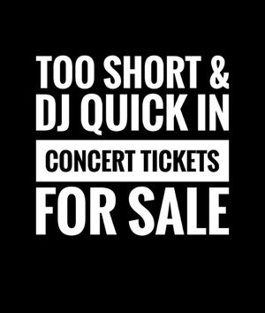 CONCERT TICKETS TO SEE TOO SHORT AND DJ QUICK AT THE RIVERSIDE RMA for Sale in Riverside, CA