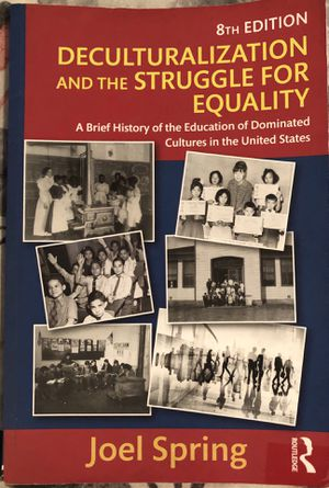Deculturalization and the Struggle for Equality: A Brief History of the Education of Dominated Cultures in the United States 8th edition CSUSB Textbo for Sale in Moreno Valley, CA