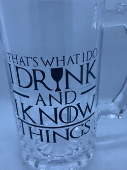 """Game Of Thrones Beer Mug. """"I Drink And I Know Things"""" for Sale in Ontario,  CA"""