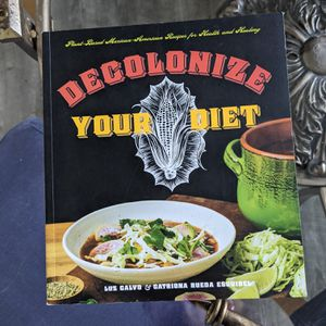 Decolonize Your Diet: Plant-Based Mexican-American Recipes for Health and Healing for Sale in Santee, CA