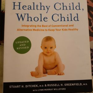 Healthy Child, Whole Child, Integrating The Best Conventional And Alternative Medicine To Keep Your Kids Healthy! for Sale in Anaheim, CA